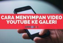 Photo of Cara Menyimpan Video YouTube ke Galeri Android