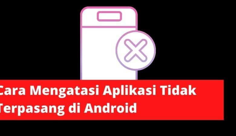 Photo of Cara Mengatasi Aplikasi Tidak Terpasang di Android