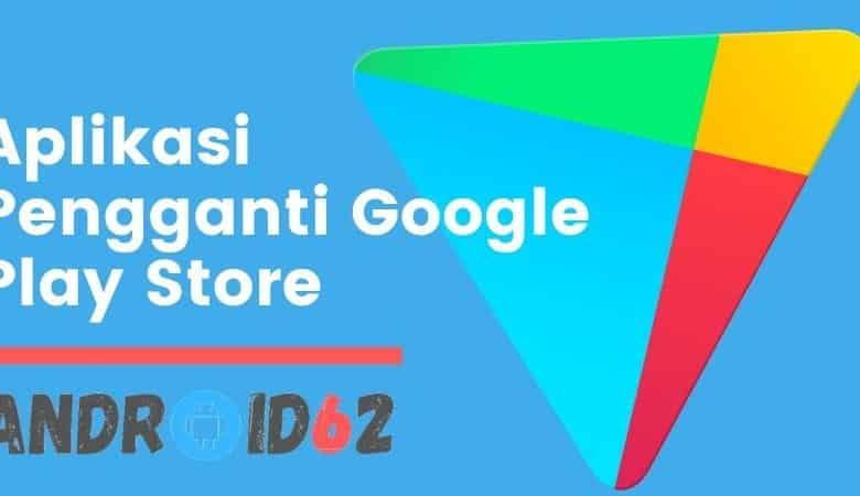 Aplikasi Pengganti Google Play Store